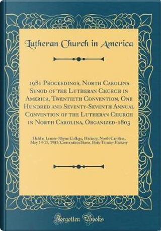 1981 Proceedings, North Carolina Synod of the Lutheran Church in America, Twentieth Convention, One Hundred and Seventy-Seventh Annual Convention of ... Lenoir-Rhyne College, Hickory, North Caroli by Lutheran Church in America