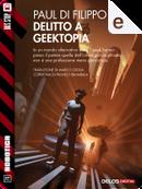 Delitto a Geektopia by Paul Di Filippo
