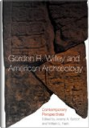 Gordon R. Willey and American Archeology