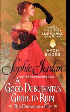 A Good Debutante's Guide to Ruin by Sophie Jordan