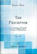 The Preceptor, Vol. 1 of 2 by Robert Dodsley