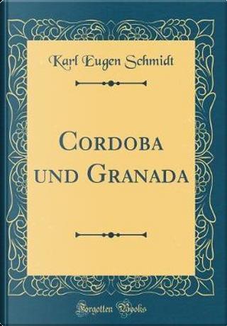 Cordoba und Granada (Classic Reprint) by Karl Eugen Schmidt