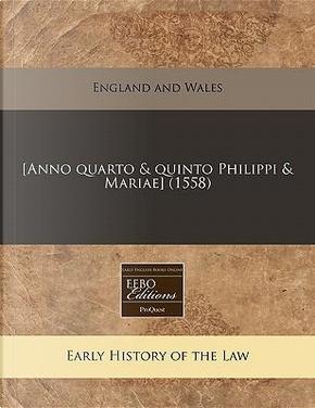 [Anno Quarto & Quinto Philippi & Mariae] (1558) by England & Wales Sovereign