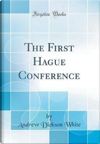 The First Hague Conference (Classic Reprint) by Andrew Dickson White