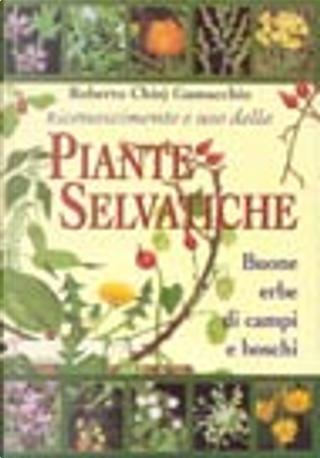 Riconoscimento e uso delle piante selvatiche by Roberto Chiej Gamacchio