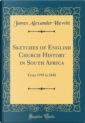 Sketches of English Church History in South Africa by James Alexander Hewitt