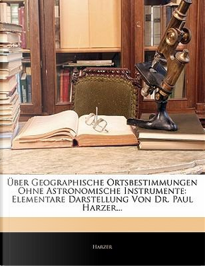 Ber Geographische Ortsbestimmungen Ohne Astronomische Instrumente by Harzer