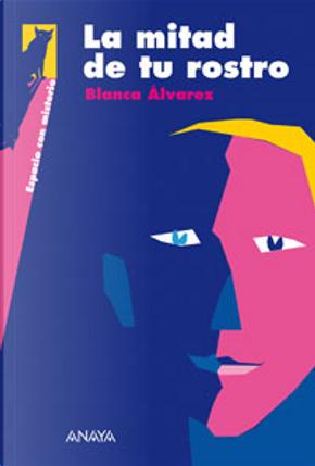 La mitad de tu rostro by Blanca Álvarez