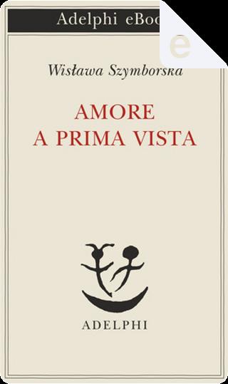 Amore a prima vista by Wislawa Szymborska