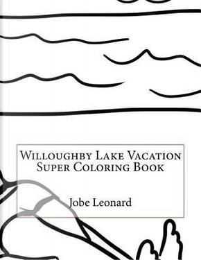 Willoughby Lake Vacation Super Coloring Book by Jobe Leonard