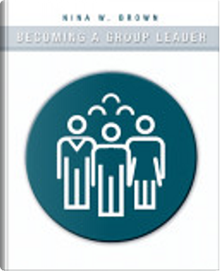 Becoming a Group Leader by Nina W. Brown