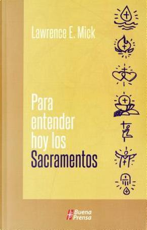 Para Entender Hoy Los Sacramentos by Lawrence E. Mick