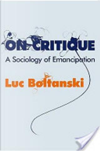 On Critique by Luc Boltanski