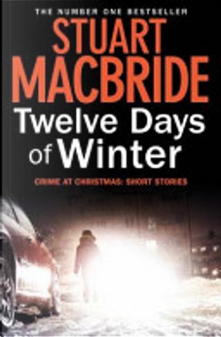 Twelve Days of Winter by Stuart MacBride