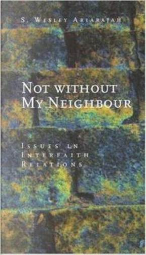 Not Without My Neighbour by S. Wesley Ariarajah