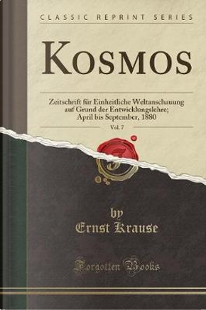 Kosmos, Vol. 7 by Ernst Krause