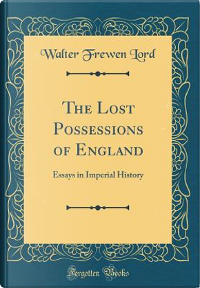The Lost Possessions of England by Walter Frewen Lord