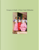 Paraguay in Depth by Peace Corps