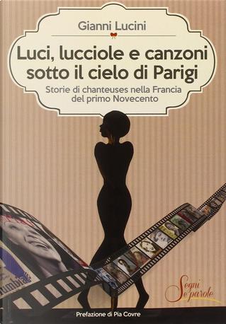 Luci, lucciole e canzoni sotto il cielo di Parigi by Gianni Lucini
