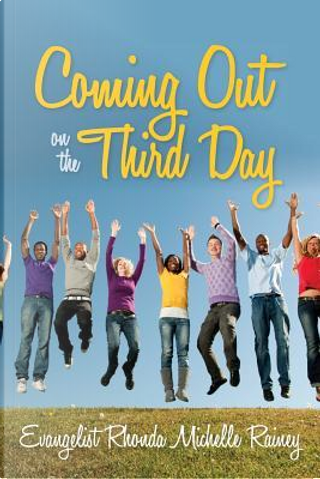 Coming Out on the Third Day by Rhonda Michelle Rainey