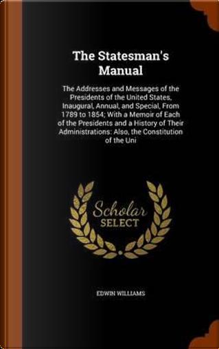 The Statesman's Manual by Edwin Williams
