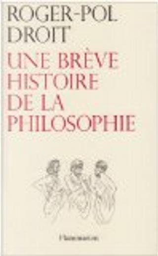 Une brève histoire de la philosophie by Roger-Pol Droit