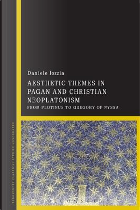 Aesthetic Themes in Pagan and Christian Neoplatonism by Daniele Iozzia