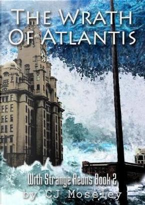 The Wrath of Atlantis by Cj Moseley