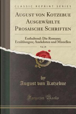 August von Kotzebue Ausgewählte Prosaische Schriften, Vol. 28 by August Von Kotzebue