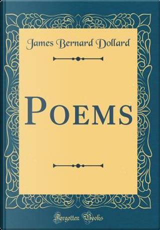 Poems (Classic Reprint) by James Bernard Dollard