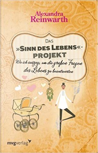 Das Sinn-des-Lebens-Projekt by Alexandra Reinwarth