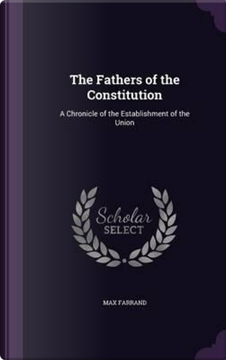 The Fathers of the Constitution by Max Farrand