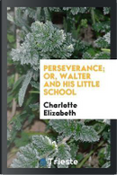 Perseverance; Or, Walter and His Little School by Charlotte Elizabeth