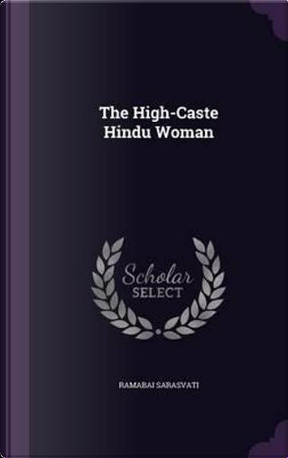 The High-Caste Hindu Woman by Ramabai Sarasvati