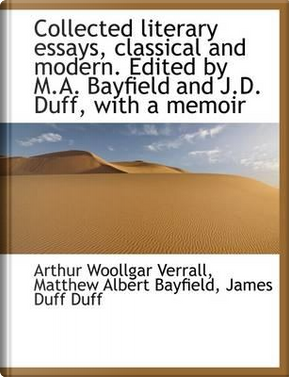 Collected Literary Essays, Classical and Modern. Edited by M.A. Bayfield and J.D. Duff, with a Memoi by Arthur Woollgar Verrall
