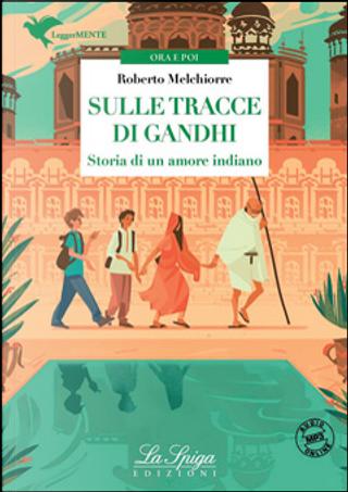 Sulle tracce di Gandhi by Roberto Melchiorre