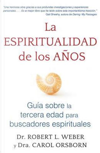 La espiritualidad de los anos / The Spirituality of Age by Robert L. Weber