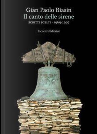 Il canto delle sirene. Scritti scelti 1969-1997 by G. Paolo Biasin