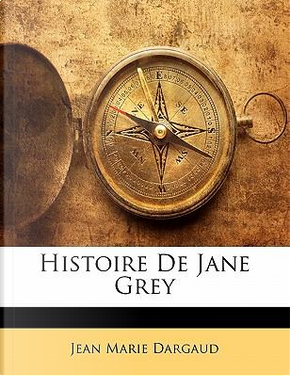 Histoire de Jane Grey by Jean Marie Dargaud