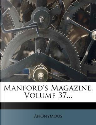 Manford's Magazine, Volume 37... by ANONYMOUS