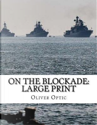 On The Blockade by Oliver Optic