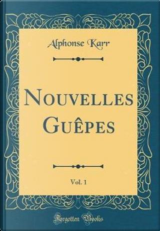 Nouvelles Guêpes, Vol. 1 (Classic Reprint) by Alphonse Karr