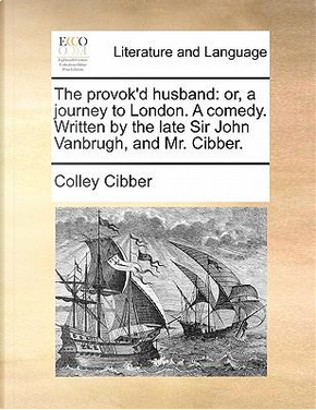 The Provok'd Husband by Colley Cibber