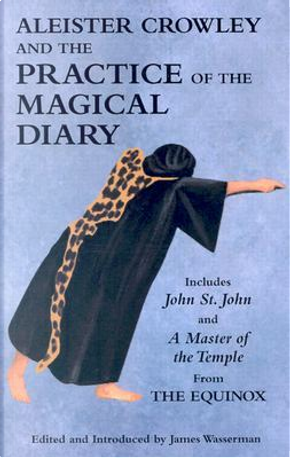 Aleister Crowley and the Practice of the Magical Diary by Aleister Crowley