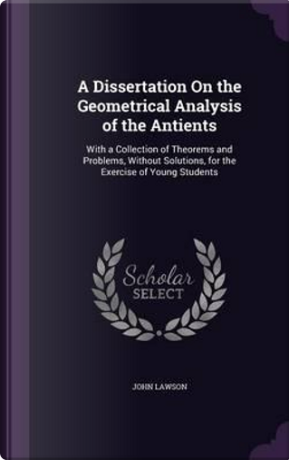 A Dissertation on the Geometrical Analysis of the Antients by John Lawson