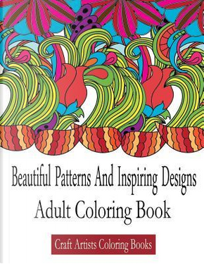 Beautiful Patterns and Inspiring Designs by Craft Artists Coloring Books