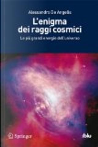 L'enigma Dei Raggi Cosmici by Alessandro De Angelis