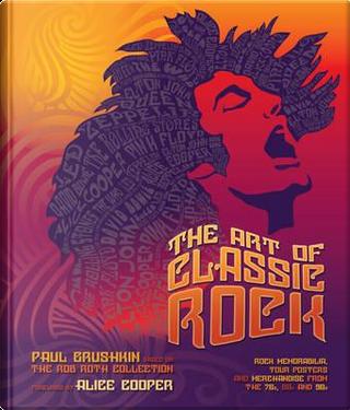 The Art of Classic Rock by Paul Grushkin