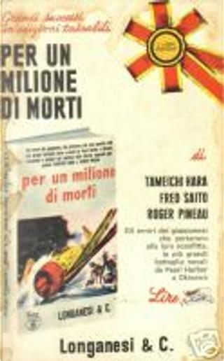 Per un milione di morti by Fred Saito, Roger Pineau, Tameichi Hara