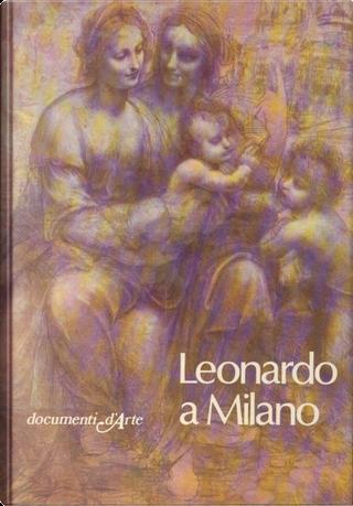 Leonardo a Milano by Giulia Bologna